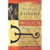 The Path of Alchemy: Energetic Healing & the World of Natural Magic (Pathways to Enlightenment) ~ Mark Stavish