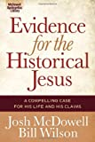 Evidence for the Historical Jesus: A Compelling Case for His Life and His Claims (The McDowell Apologetics Library) (0736928715) by McDowell, Josh