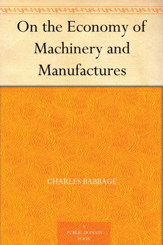 Charles Babbage - On the Economy of Machinery and Manufactures (English Edition)