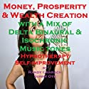 Money and Prosperity Creation - with a Mix of Delta Binaural Isochronic Tones: Three-in-One Legendary, Hypnotherapy Session Speech by Randy Charach, Sunny Oye Narrated by Randy Charach
