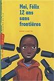 echange, troc Marc Cantin - Moi, Félix, 12 ans, sans frontières