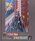 I See You, I See Myself: The Young Life of Jacob Lawrence [Hardcover]