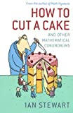How to Cut a Cake: And Other Mathematical Conundrums (0199205906) by Stewart, Ian