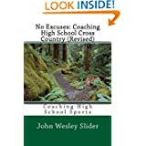 No Excuses: Coaching High School Cross Country (Revised): Coaching High School Sports