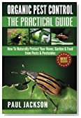 Organic Pest Control The Practical Guide: How To Naturally Protect Your Home, Garden & Food from Pests & Pesticides (Green Thumb)