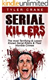 Serial Killers: The most Terrifying & Lesser Known Serial Killers & Their Horrible Crimes (serial killers, true crime)