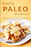 Paleo Breakfasts: The Complete Guide to Paleo in the Morning (Everyday Recipes)
