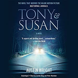 Tony and Susan Audiobook by Austin Wright Narrated by Lorelei King, Peter Marinker