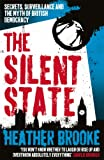 Heather Brooke The Silent State: Secrets, Surveillance and the Myth of British Democracy