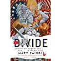 The Divide: American Injustice in the Age of the Wealth Gap (       UNABRIDGED) by Matt Taibbi Narrated by Ray Porter