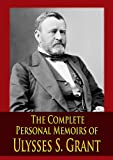 The Complete Personal Memoirs of Ulysses S. Grant