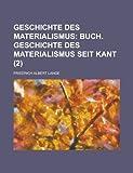 Geschichte Des Materialismus (2); Buch. Geschichte Des Materialismus Seit Kant. Und Kritik Seiner Bedeutung in Der Gegenwart