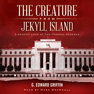 The Creature from Jekyll Island: A Second Look at the Federal Reserve  [G. Edward Griffin]