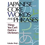 "Japanese Core Words and Phrases: Things You Can't Find in a Dictionary (Kodansha)von ""Kakuko Shoji"""