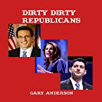 Dirty Dirty Republicans | Gary Anderson