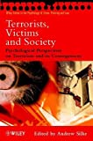 img - for Terrorists, Victims and Society: Psychological Perspectives on Terrorism and its Consequences (Wiley Series in Psychology of Crime, Policing and Law) book / textbook / text book