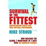Survival Of The Fittest: Understanding Health and Peak Physical Performanceby Mike Stroud