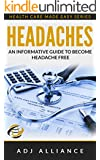 Headaches: An Informative guide to become Headache free (Health care made Easy series)