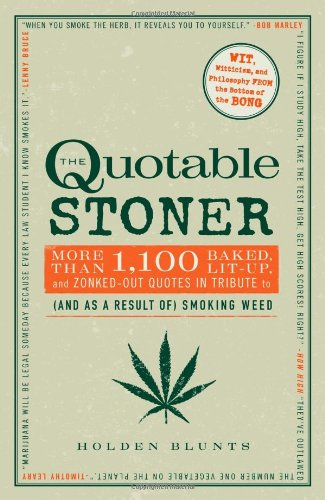 The Quotable Stoner: More Than 1,100 Baked, Lit-Up, And Zonked-Out Quotes In Tribute To (And As A Result Of) Smoking Weed front-555034