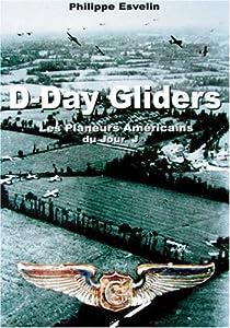 D-Day Gliders: Le Planeurs Americains Du Jour J par Esvelin