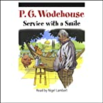 Service with a Smile (       UNABRIDGED) by P.G. Wodehouse Narrated by Nigel Lambert