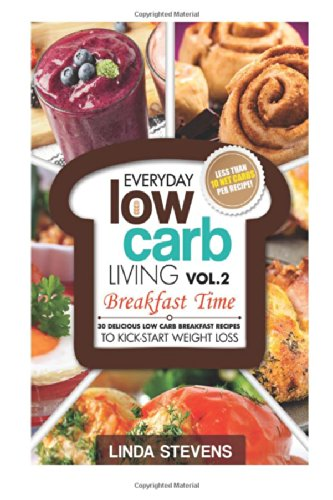 Low Carb Living Breakfast Time: 30 Delicious Low Carb Breakfast Recipes To Kick-Start Weight Loss (Volume 2) front-170597