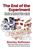 The End of the Experiment: The Rise of Cultural Elites and the Decline of Americas Civic Culture