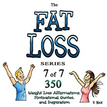 The Fat Loss Series 7: 350 Weight Loss Affirmations, Motivational Quotes, and Inspiration (       UNABRIDGED) by V. Noot Narrated by Doug Spence