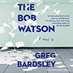 The Bob Watson: A Novel | Greg Bardsley