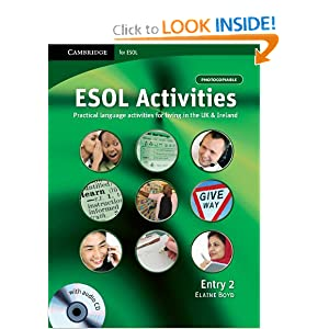 ESOL Activities Entry 2: Practical Language Activities for Living in the UK and Ireland Elaine Boyd