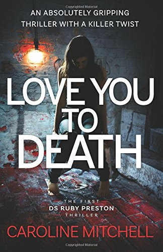 Love You to Death: An Absolutely Gripping Thriller With a Killer Twist (Detective Ruby Preston Crime Thriller Series) (Volume 1)