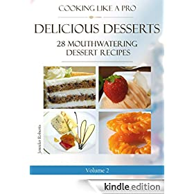 Delicious Desserts: 28 Mouthwatering Dessert Recipes Volume 2 (Dessert Recipes With Attitude)