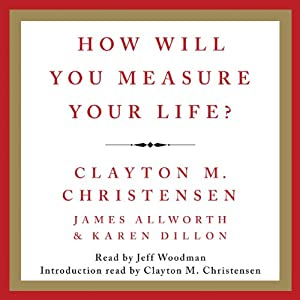 How Will You Measure Your Life? | [Clayton M. Christensen, James Allworth]