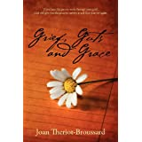 Grief, Guts and Grace: If you have the guts to work through your grief, God will give you the grace to survive...
