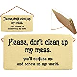 Please, don't clean up my mess, you'll confuse me and screw up my world. Mountain Meadows Pottery ceramic desk plaques and wall art signs with sayings and quotes about messes. Made by Mountain Meadows Pottery in the USA.