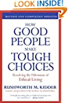 How Good People Make Tough Choices Re...
