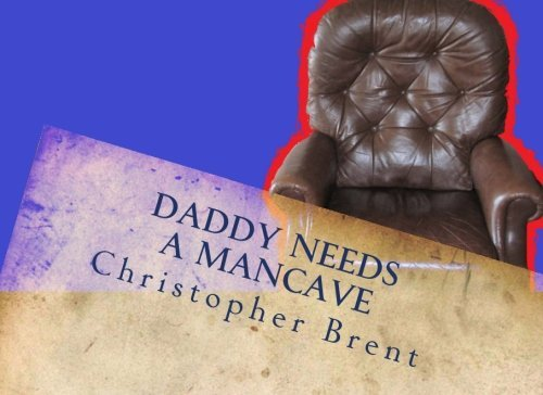 daddy-needs-a-mancave-volume-1-by-christopher-brent-2012-07-17