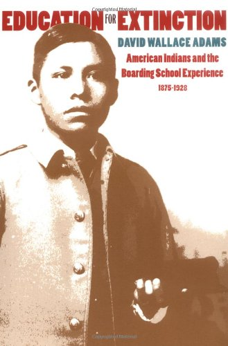 Education for Extinction (PB): American Indians and the Boarding School Experience, 1875-1928