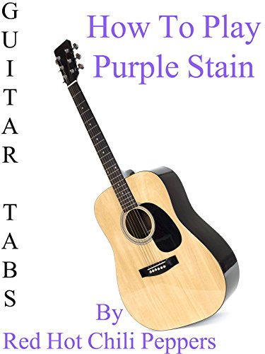 How To Play Purple Stain By Red Hot Chili Peppers - Guitar Tabs