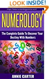 Numerology: The Ultimate Guide To Uncover Your Destiny With Numbers