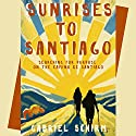 Sunrises to Santiago: Searching for Purpose on the Camino de Santiago Audiobook by Gabriel Schirm Narrated by Gabriel Schirm