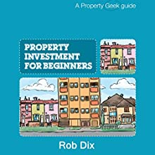 Property Investment for Beginners Audiobook by Rob Dix Narrated by Rob Dix