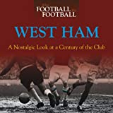 When Football Was Football: West Ham: A Nostalgic Look at a Century of the Club