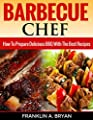 BBQ: Barbecue Chef: How To Prepare Delicious BBQ With The Best Recipes (Cookbooks, BBQ, Cooking, Barbecue, Outdoor Cooking, Smoking Meat)
