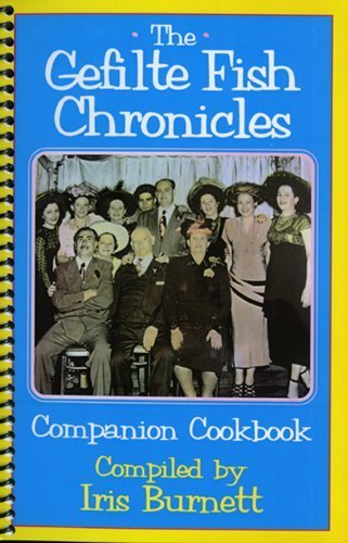The Gefilte Fish Chronicles Companion Cookbook by Iris Burnett (2007-03-15) (Gefilte Fish Chronicles compare prices)