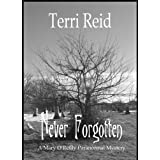 Never Forgotten - A Mary O'Reilly Paranormal Mystery (Book 3) ~ Terri Reid