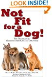 Not Fit for a Dog!: The Truth about Manufactured Cat and Dog Food