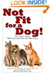Not Fit for a Dog!: The Truth about M...