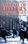Fall of Hitler's Fortress City: The B...