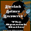 The Spanish Butler: A Sherlock Holmes Uncovered Tale, Book 8 Audiobook by Steven Ehrman Narrated by Patrick Conn